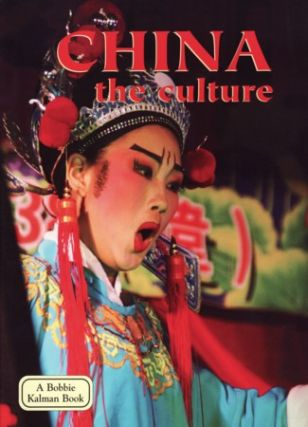 China. The Culture. Lands Peoples and Cultures Series. BOBBIE KALMAN