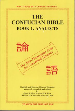 The Confucian Bible Book 1. Analects. JOHN B KHU, WILLIAM B. S. KHU AND JOSE B. K. KHU,...