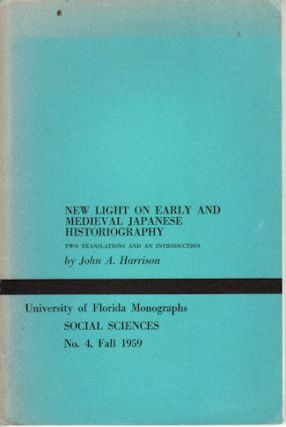 New Light on Early and Medieval Japanese Historiography. JOHN A. HARRISON