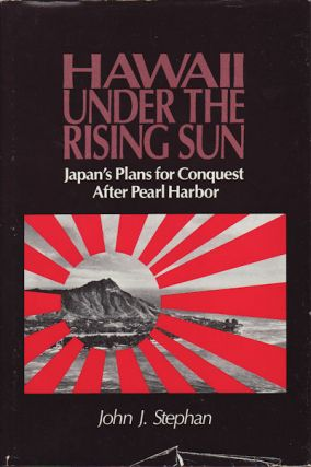 Hawaii under the Rising Sun. Japan's Plans for Conquest After Pearl Harbor. JOHN J. STEPHAN