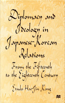 Diplomacy and Ideology in Japanese-Korean Relations. From the Fifteenth to the Eighteenth...