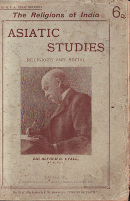Asiatic Studies. Religious and Social. Being a Selection from Essays Published under that Title in 1882 and 1899. SIR ALFRED C. LYALL.