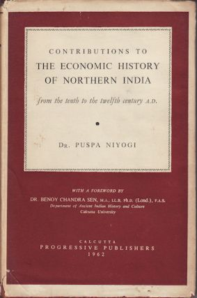 Contributions to the Economic History of Northern India From the Tenth to the Twelfth Century...