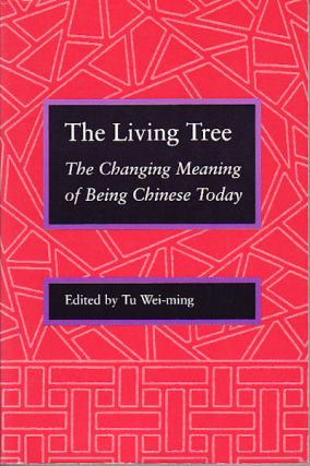 The Living Tree. The Changing Meaning of Being Chinese Today. WEI-MING TU