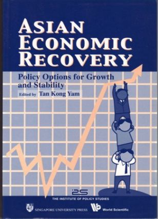 Asian Economic Recovery: Policy Options for Growth and Stability. TAN KONG YAM