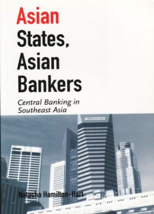 Asian States, Asian Bankers. Central Banking in Southeast Asia. NATASHA HAMILTON-HART.