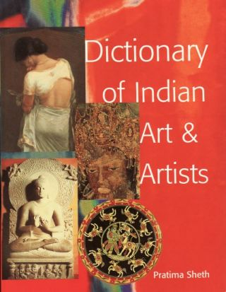 Dictionary of Indian Art and Artists. Including Technical Art Terms. PRATIMA SHEH