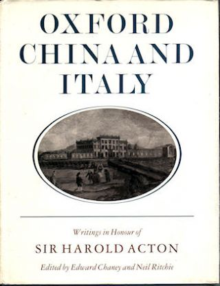 Oxford China and Italy. Writings in the Honour Sir Harold Acton. EDWARD AND NEIL RITCHIE CHANEY