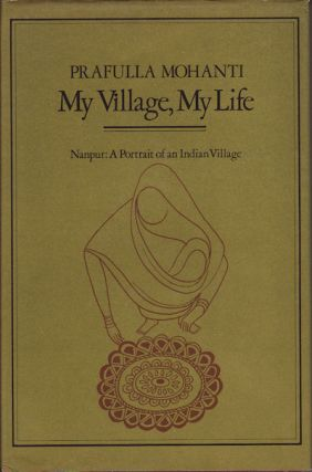 My Village, My Life. Nanpur: A Portrait of an Indian Village. PRAFULLA MOHANTI