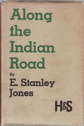 Along the Indian Road. E. STANLEY JONES.