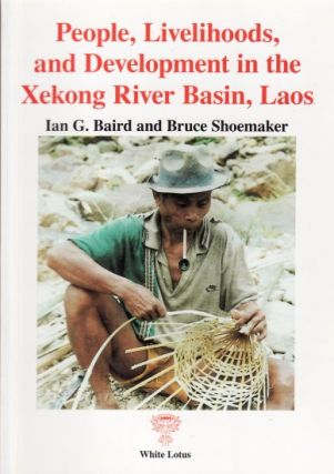 People, Livelihoods and Development in the Xekong River Basin, Laos. IAN G. AND BRUCE SHOEMAKER...