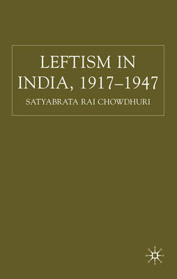 Leftism in India 1917-1947. SATYABRATA RAI CHOWDHURI
