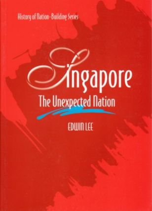 Singapore. The Unexpected Nation. EDWIN LEE.