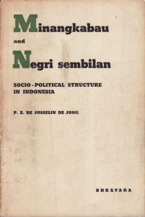 Minangkabau and Negri Sembilan. Socio-Political Structure in Indonesia. P. E. DE JOSSELIN DE JONG
