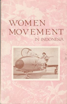 The Women's Movement in Indonesia. A Chronological Survey of the Women's Movement in Indonesia....