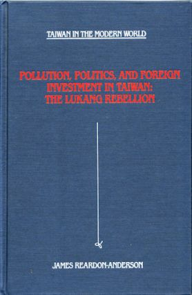 Pollution, Politics and Foreign Investment in Taiwan Lukang Rebellion. JAMES REARDON-ANDERSON