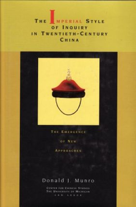 Imperial Style of Inquiry in Twentieth-Century China. The Emergence of New Approaches. DONALD J....