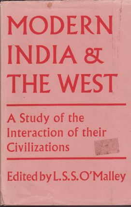 Modern India and the West. A Study of the Interactions of Their Civilizations. L. S. S. O'MALLEY