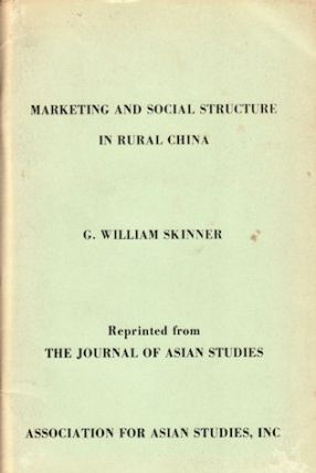 Marketing and Social Structure in Rural China. G. WILLIAM SKINNER