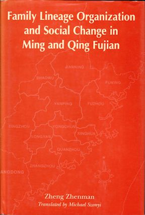 Family Lineage Organization and Social Change in Ming and Qing Fujian. ZHENG ZHENMAN