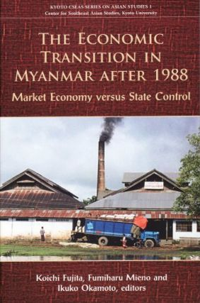 The Economic Transition in Myanmar After 1988. Market Economy vs State Control. KOICHI FUJITA,...