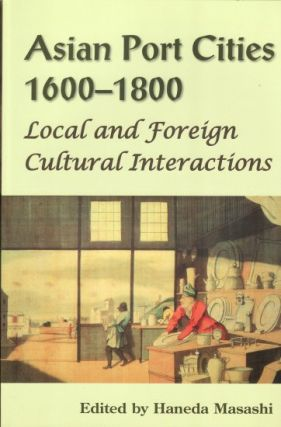 Asian Port Cities, 1600-1800. Local and Foreign Cultural Interactions. MASASHI HANEDA