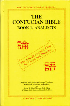 The Confucian Bible Book 1. Analects. JOHN B KHU, WILLIAM B. S. KHU AND JOSE B. K. KHU, VINCENTE...