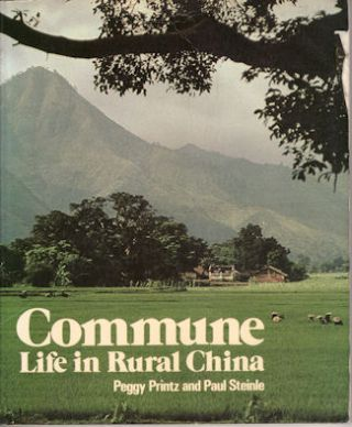 Commune. Life in Rural China. PEGGY AND PAUL STEINLE PRINTZ