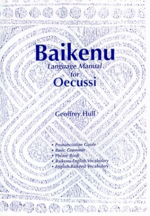 Baikenu Language Manual for the Oecussi-Ambeno Enclave (East Timor). GEOFFREY HULL