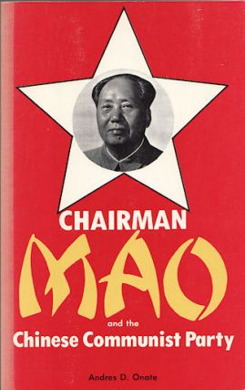 Chairman Mao and the Chinese Communist Party. ANDRES D. ONATE.