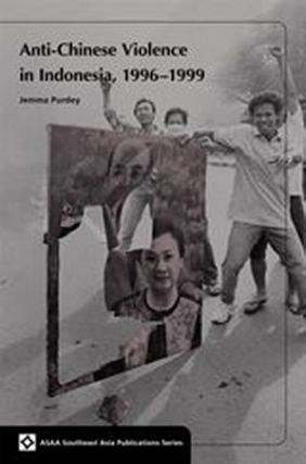 Anti - Chinese Violence in Indonesia, 1996 - 1999. JEMMA PURDEY