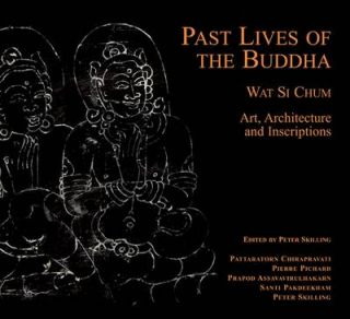 Past Lives of the Buddha. Wat Si Chum - Art, Architecture and Inscriptions. PETER SKILLING