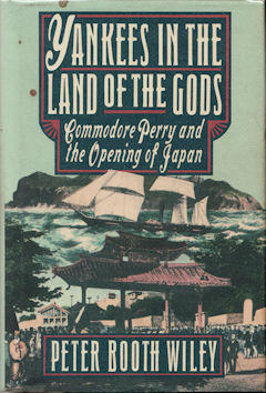 Yankees in the Land of the Gods. Commodore Perry and the Opening of Japan. PETER BOOTH WILEY