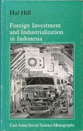 Foreign Investment and Industrialization in Indonesia. HAL HILL.