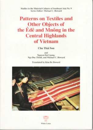 Patterns on Textiles and Other Objects of the Ede and Mnong in the Central Highlands of Vietnam....