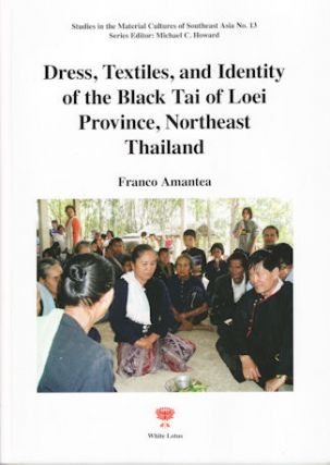 Dress, Textiles and Identity of the Black Tai of Loei Province, Northeast Thailand. AMAMTEA. FRAMCO