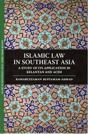Islamic Law in Southeast Asia A Study of Its Application in Kelantan and Aceh. KAMARUZZAMAN...