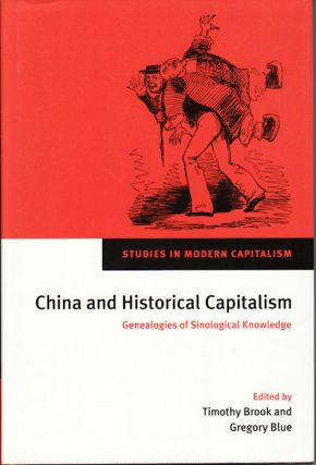 China and Historical Capitalism. Genealogies of Sinological Knowledge. TIMOTHY AND GREGORY BLUE BROOK.