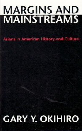 Margins and Mainstreams. Asians in American History and Culture. GARY Y. OKIHIRO