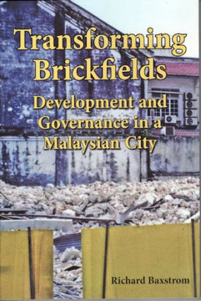 Transforming Brickfields. Development and Governance in a Malaysian City. RICHARD BAXSTROM