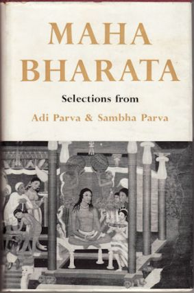 The Maha Bharata of Vyasa Krishna Dwaipayana. Selections from Adi Parva and Sambha Parva. S. C....