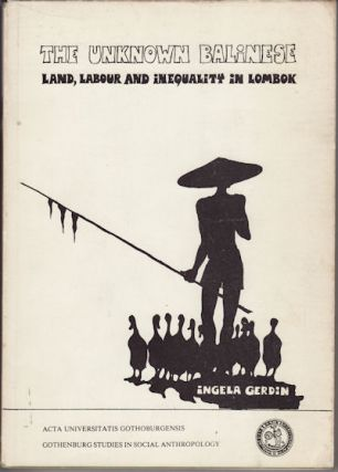 The Unknown Balinese. Land, Labour and Inequality in Lombok. INGELA GERDIN