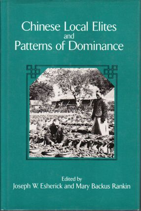 Chinese Local Elites and Patterns of Dominance. JOSEPH W. ESHERICK, AND MARY BACKUS RANKIN
