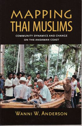 Mapping Thai Muslims. Community Dynamics and Change on the Andaman Coast. ANDERSON. WANNI W