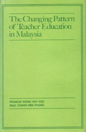The Changing Pattern of Teacher Education in Malaysia. HOY KEE FRANCIS AND PAUL CHANG MIN PHANG WONG