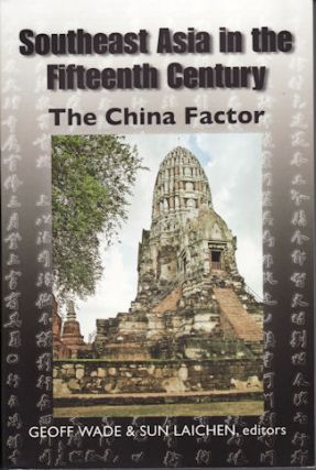 Southeast Asia in the Fifteenth Century. The China Factor. GEOFF AND SUN LAICHEN WADE.