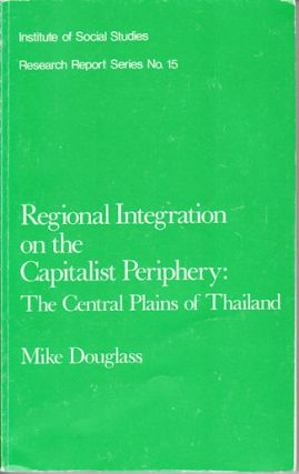Regional Integration on the Capitalist Periphery: The Central Plains of Thailand. MIKE DOUGLASS