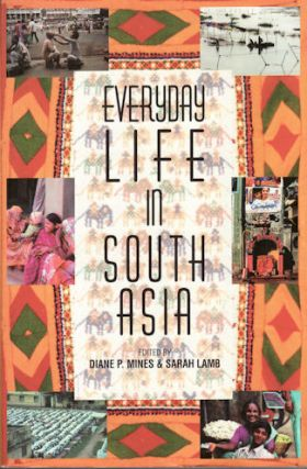 Everyday Life in South Asia. DIANE P MINES, AND SARAH LAMB