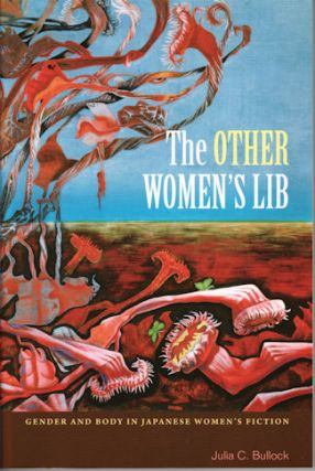 Other Women's Lib. Gender and Body in Japanese Women's Fiction, 1960-1973. JULIA C. BULLOCK