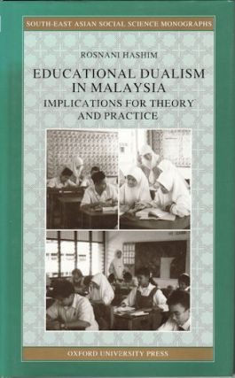 Educational Dualism In Malaysia. Implications for Theory and Practice. ROSNANI HASHIM
